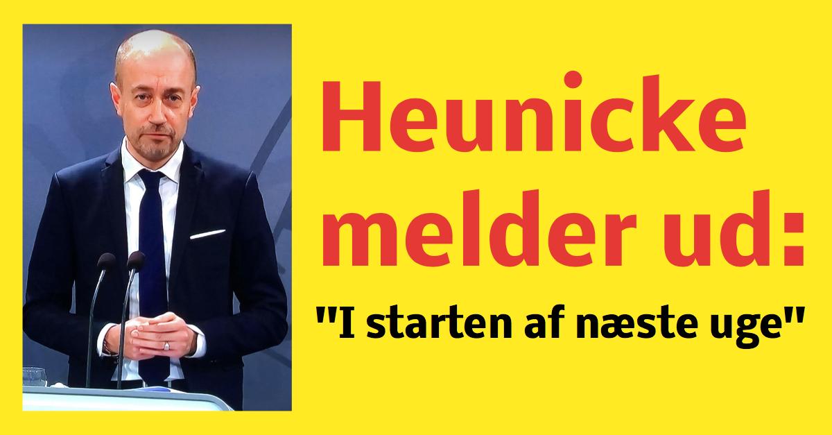 Heunicke melder ud: ''I starten af næste uge''