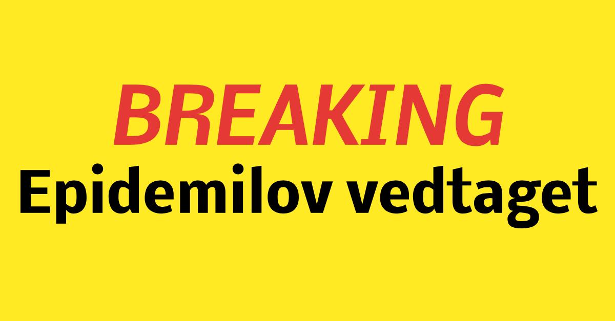 BREAKING: Epidemilov er vedtaget