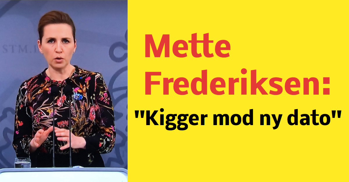 Mette Frederiksen: ''Kigger mod ny dato''