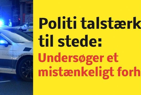 Politi talstærkt til stede grundet mistænkeligt forhold