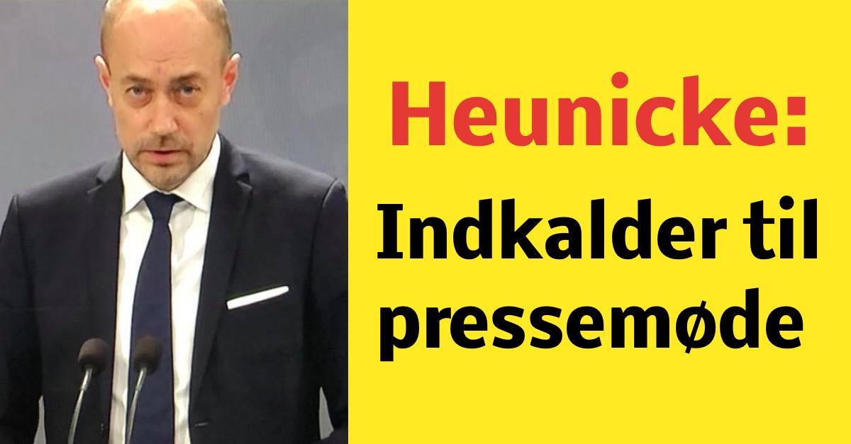 Heunicke: Indkalder til pressemøde
