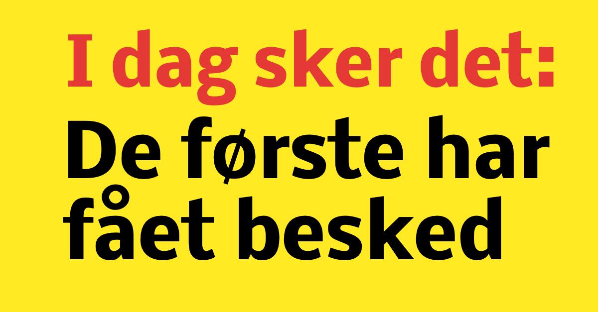 I dag sker det: Flere danskere har allerede fået beskeden